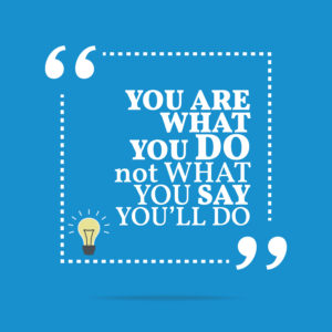 Inspirational motivational quote. You are what you do not what you say you'll do. Simple trendy design.